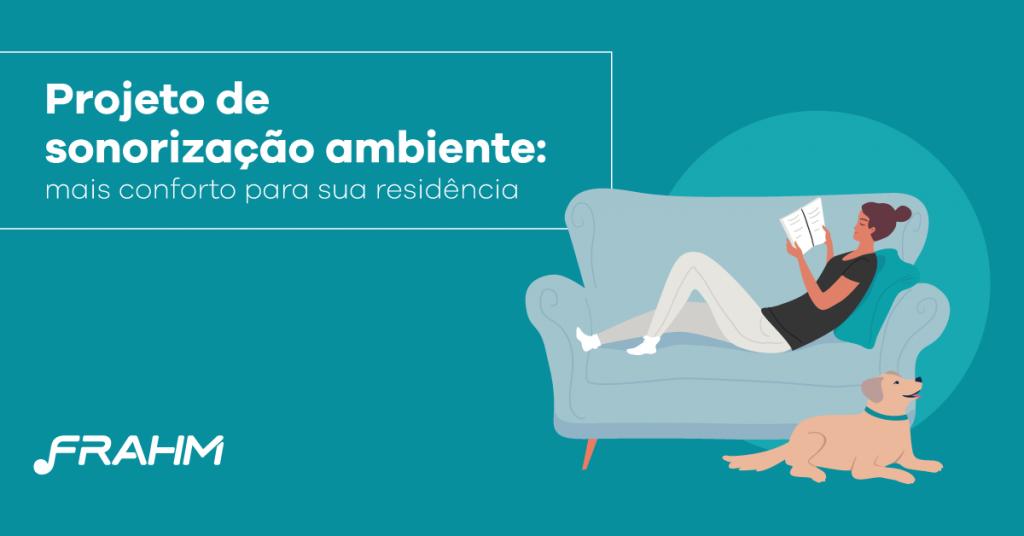 Projeto de sonorização ambiente: como obter mais conforto para sua residência
