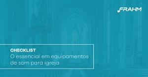 Checklist: Equipamentos de som para igreja essenciais